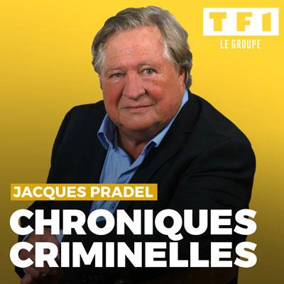 Chroniques Criminelles par Jacques Pradel